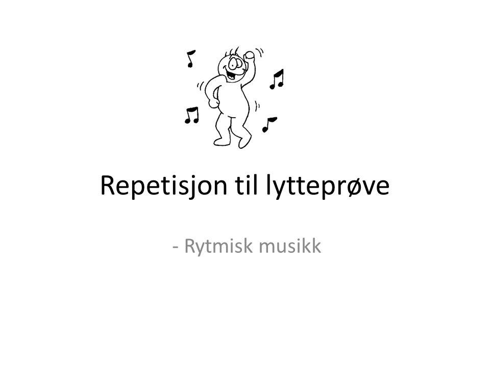 Repetisjon til lytteprøve - Rytmisk musikk