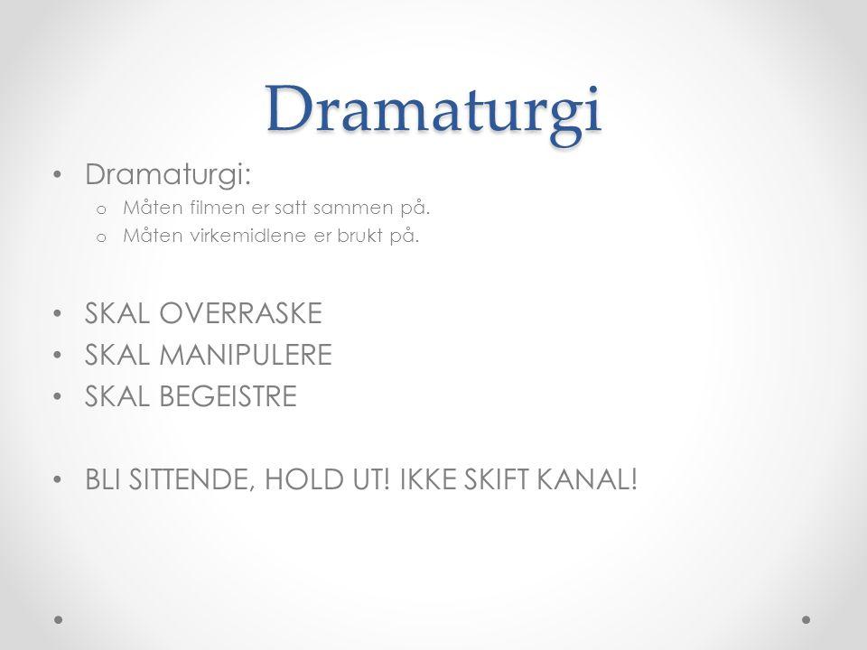 Dramaturgi Dramaturgi: o Måten filmen er satt sammen på.