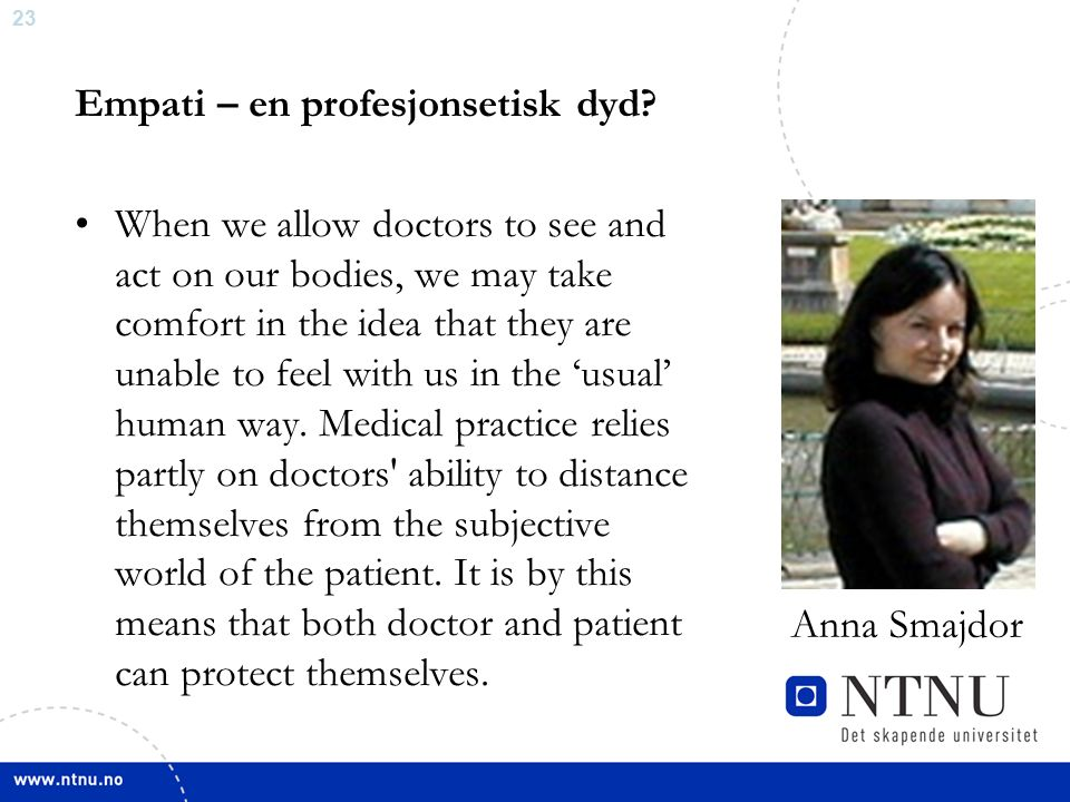 23 Empati – en profesjonsetisk dyd? When we allow doctors to see and act on our bodies, we may take comfort in the idea that they are unable to feel w