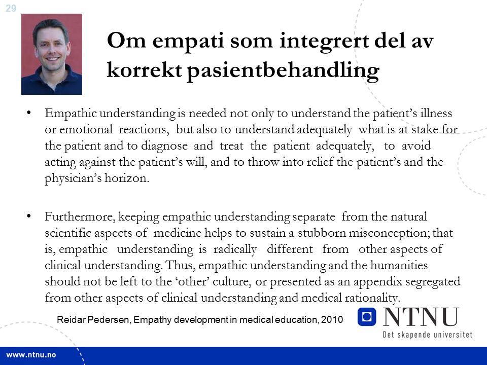 29 Om empati som integrert del av korrekt pasientbehandling Empathic understanding is needed not only to understand the patient's illness or emotional