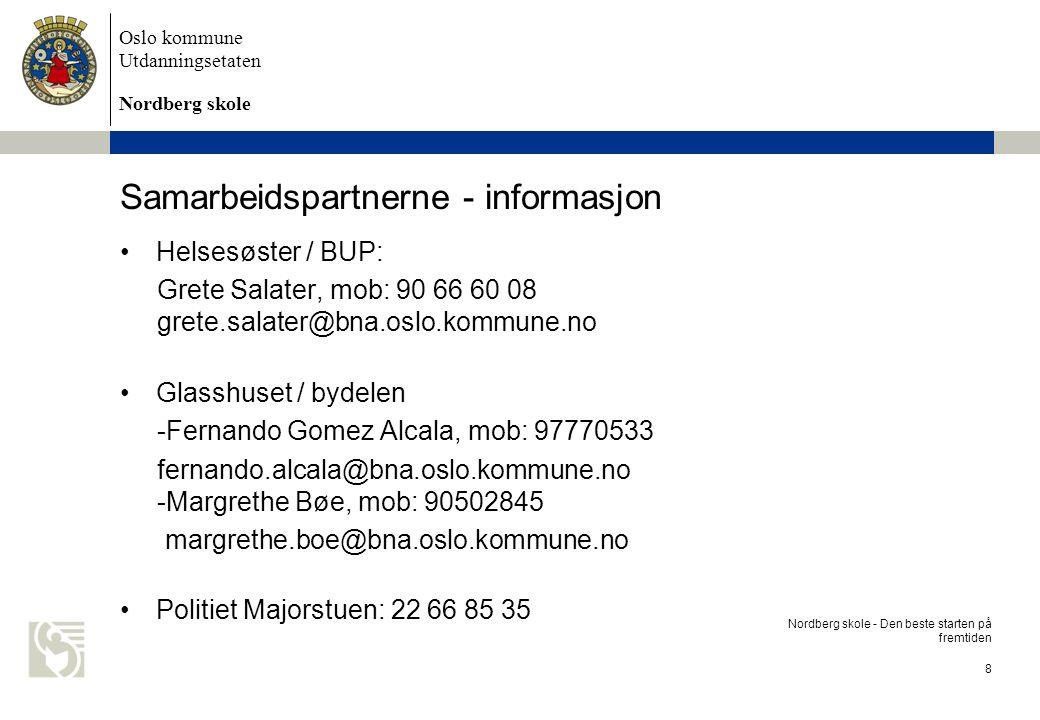 Oslo kommune Utdanningsetaten Nordberg skole Satsingsområder Psykisk helse Gode resultater 9 Nordberg skole - Den beste starten på fremtiden