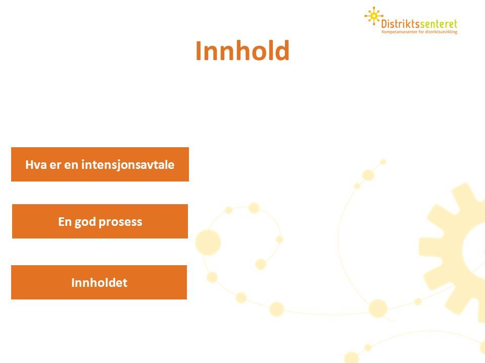 Innhold Innholdet En god prosess Hva er en intensjonsavtale