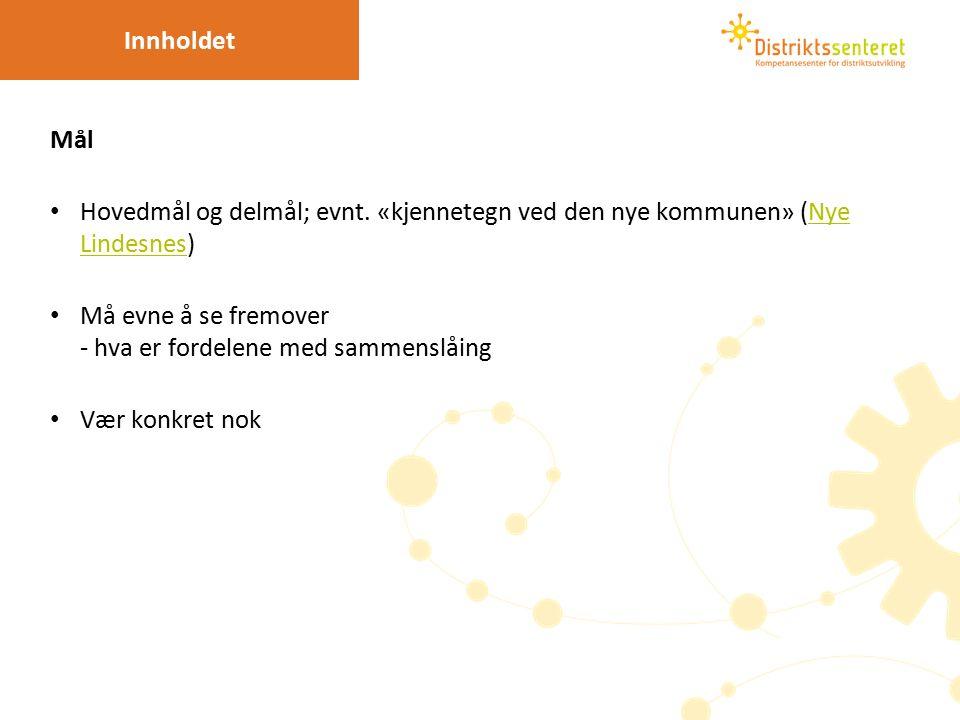 Mål Hovedmål og delmål; evnt. «kjennetegn ved den nye kommunen» (Nye Lindesnes)Nye Lindesnes Må evne å se fremover - hva er fordelene med sammenslåing