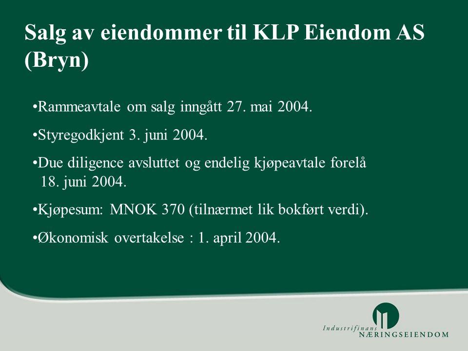 Salg av eiendommer til KLP Eiendom AS (Bryn) Rammeavtale om salg inngått 27. mai 2004. Styregodkjent 3. juni 2004. Due diligence avsluttet og endelig