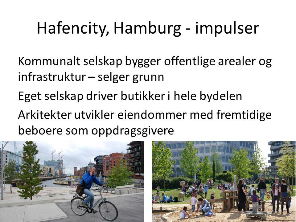 Hafencity, Hamburg - impulser Kommunalt selskap bygger offentlige arealer og infrastruktur – selger grunn Eget selskap driver butikker i hele bydelen Arkitekter utvikler eiendommer med fremtidige beboere som oppdragsgivere