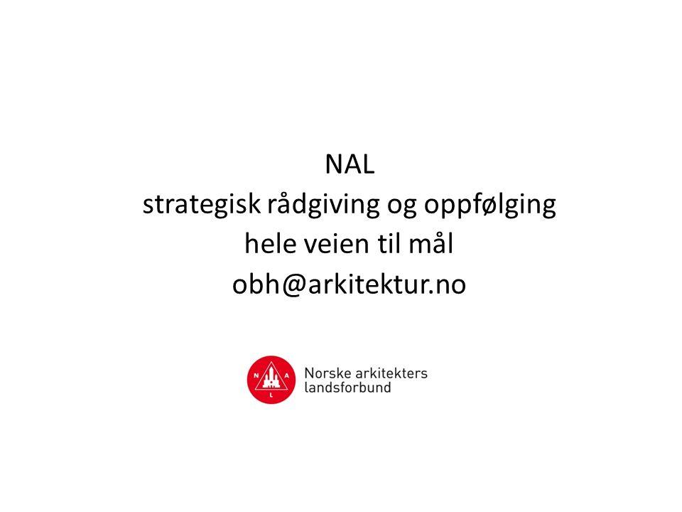 NAL strategisk rådgiving og oppfølging hele veien til mål obh@arkitektur.no