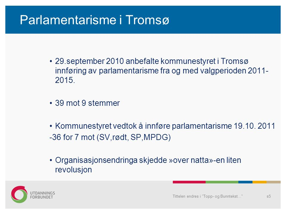 Parlamentarisme i Tromsø 29.september 2010 anbefalte kommunestyret i Tromsø innføring av parlamentarisme fra og med valgperioden 2011- 2015.