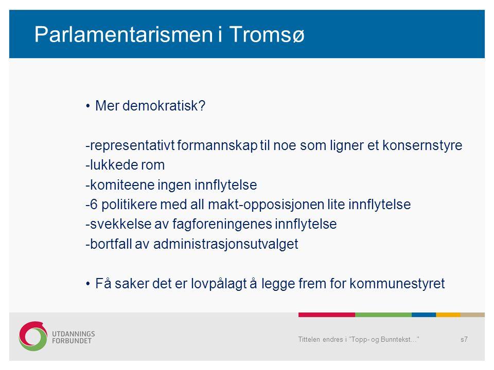 Parlamentarismen i Tromsø Byrådsmodellen i Tromsø-en ekstrem variant Kommunestyret delegert fullmakt til byrådet til omfattende salg og privatisering av offentlige tjenester og eiendom Avvikling av stillinger i administrasjonen innenfor ramma Plikt til å la faglige råd fra kommuneadministrasjonen følge saksfremlegget til kommunestyret er fjernet Byrådet fullmakt til å utnevne styremedlemmer til AS og KF Tittelen endres i Topp- og Bunntekst... s8