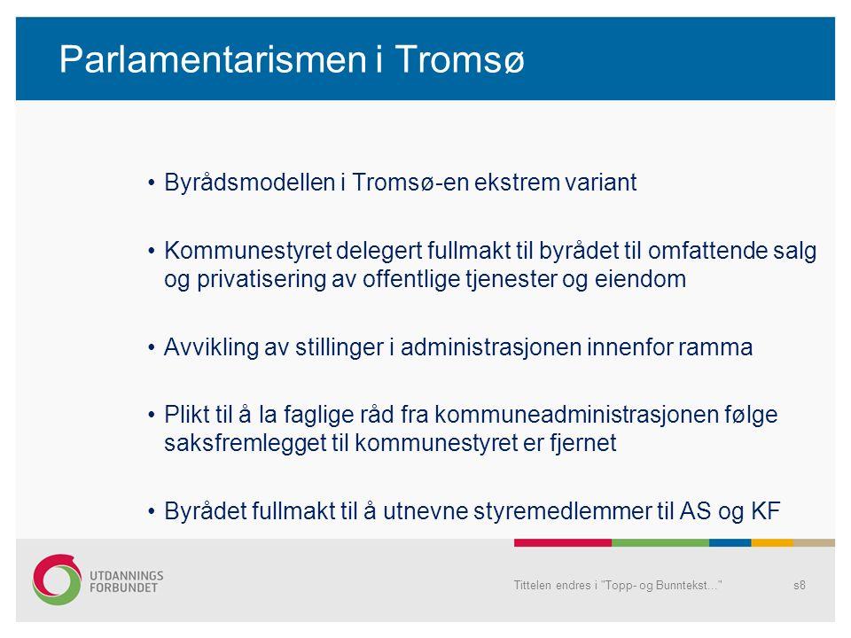 Privatisering Benkeforslag i kommunestyret om at det skal utredes om alle Barnehagene bør gjøres om til et kommunalt AS 500 000 satt av til konsulentselskap som skal gjennomføre utredninga Arbeidet er i gang Kommunestyret godkjenner byrådets forslag til prinsipper for vurdering av fremtidig bruk av konkurranse i Tromsø-byrådet (6personer) kan vurdere å privatisere alle tjenester uten at det forelegges kommunestyret Tittelen endres i Topp- og Bunntekst... s9