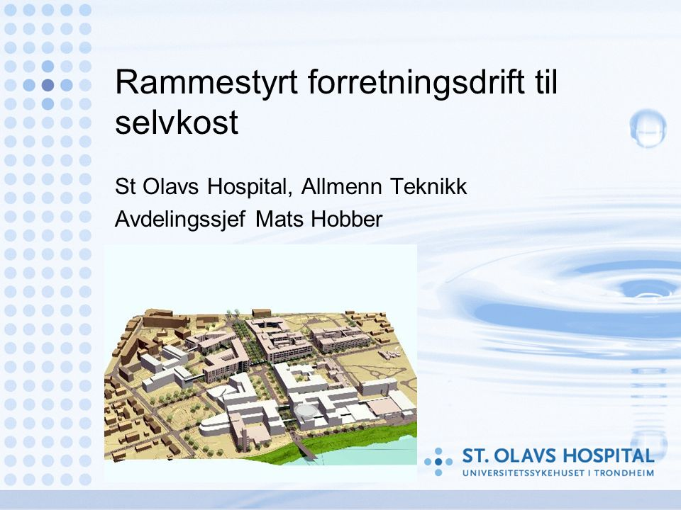 Rammestyrt forretningsdrift til selvkost St Olavs Hospital, Allmenn Teknikk Avdelingssjef Mats Hobber