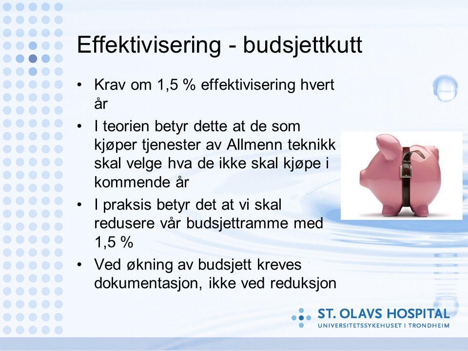 Effektivisering - budsjettkutt Krav om 1,5 % effektivisering hvert år I teorien betyr dette at de som kjøper tjenester av Allmenn teknikk skal velge h