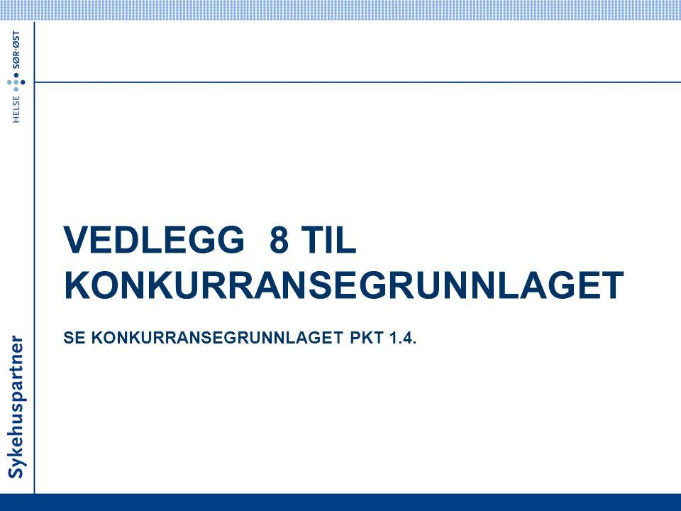 VEDLEGG 8 TIL KONKURRANSEGRUNNLAGET SE KONKURRANSEGRUNNLAGET PKT 1.4.