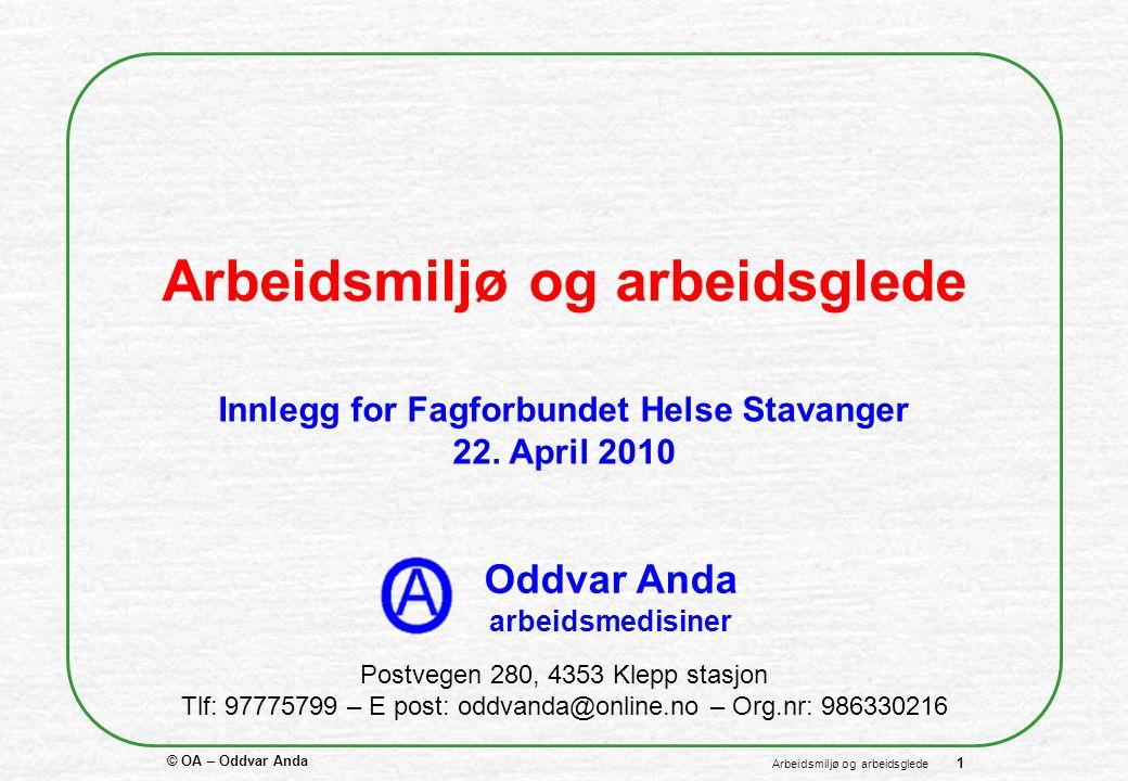 © OA – Oddvar Anda 1 Arbeidsmiljø og arbeidsglede Postvegen 280, 4353 Klepp stasjon Tlf: 97775799 – E post: oddvanda@online.no – Org.nr: 986330216 Oddvar Anda arbeidsmedisiner Innlegg for Fagforbundet Helse Stavanger 22.