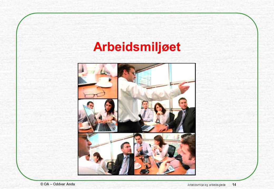 © OA – Oddvar Anda 14 Arbeidsmiljø og arbeidsglede Arbeidsmiljøet