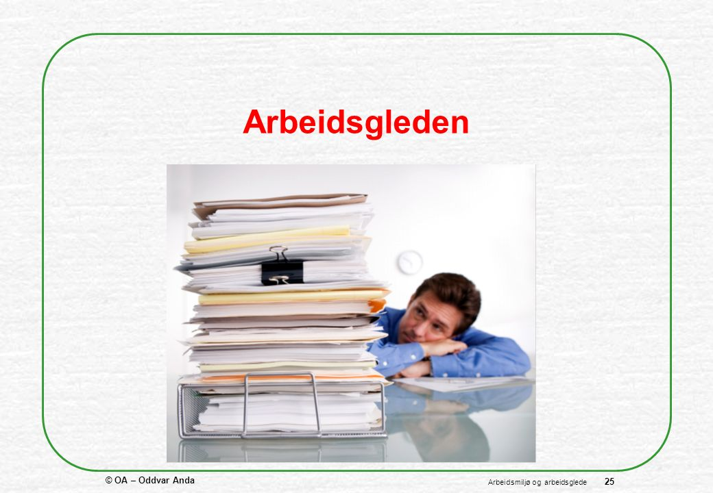 © OA – Oddvar Anda 25 Arbeidsmiljø og arbeidsglede Arbeidsgleden