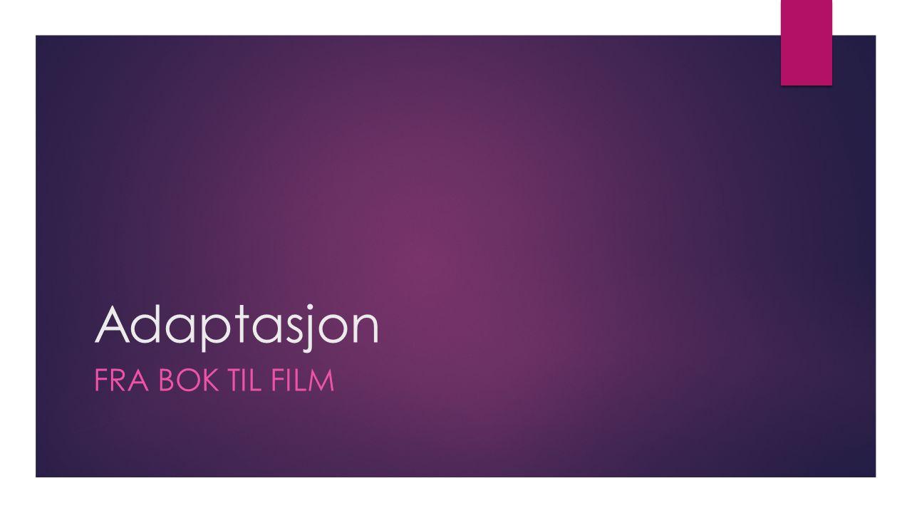 Adaptasjon FRA BOK TIL FILM