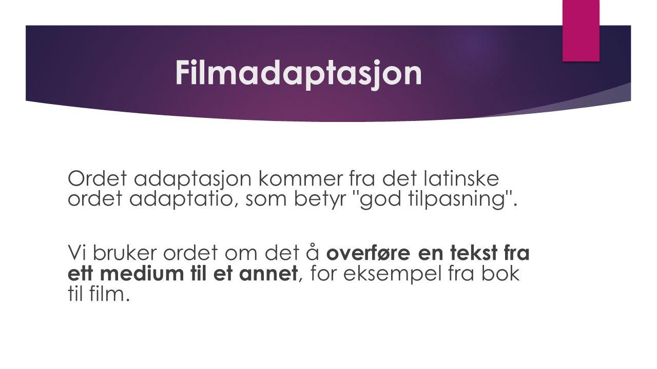 Filmadaptasjon Ordet adaptasjon kommer fra det latinske ordet adaptatio, som betyr