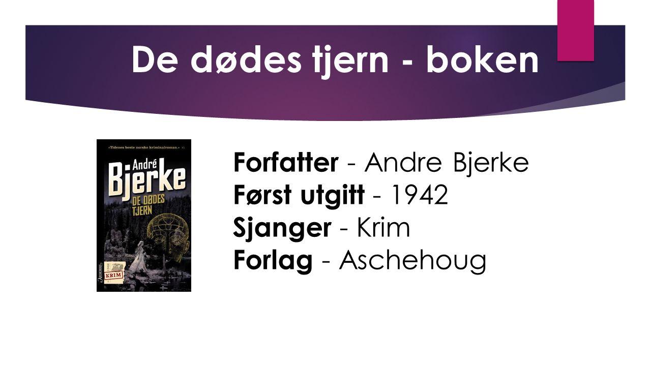 Forfatter - Andre Bjerke Først utgitt - 1942 Sjanger - Krim Forlag - Aschehoug De dødes tjern - boken