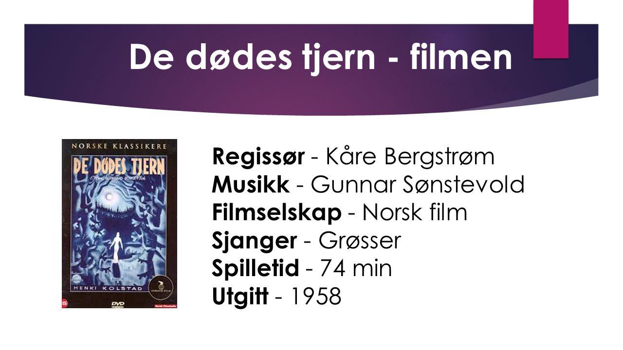 Regissør - Kåre Bergstrøm Musikk - Gunnar Sønstevold Filmselskap - Norsk film Sjanger - Grøsser Spilletid - 74 min Utgitt - 1958 De dødes tjern - film
