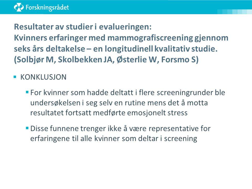 Resultater av studier i evalueringen: Kvinners erfaringer med mammografiscreening gjennom seks års deltakelse – en longitudinell kvalitativ studie.