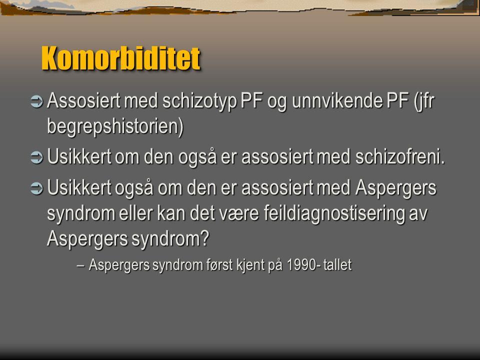 Komorbiditet  Assosiert med schizotyp PF og unnvikende PF (jfr begrepshistorien)  Usikkert om den også er assosiert med schizofreni.  Usikkert også
