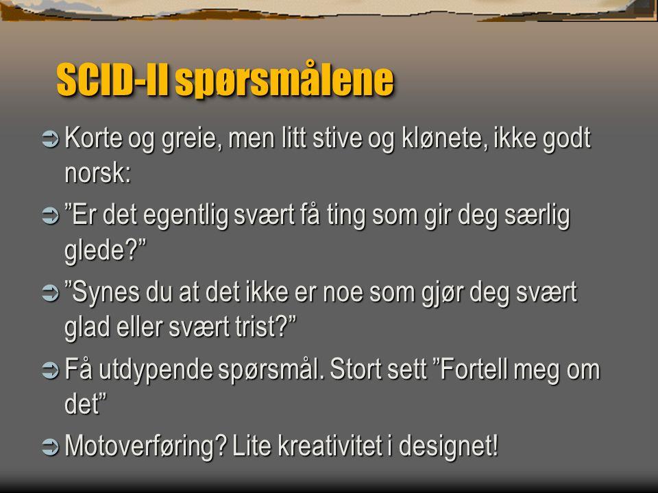"""SCID-II spørsmålene  Korte og greie, men litt stive og klønete, ikke godt norsk:  """"Er det egentlig svært få ting som gir deg særlig glede?""""  """"Synes"""