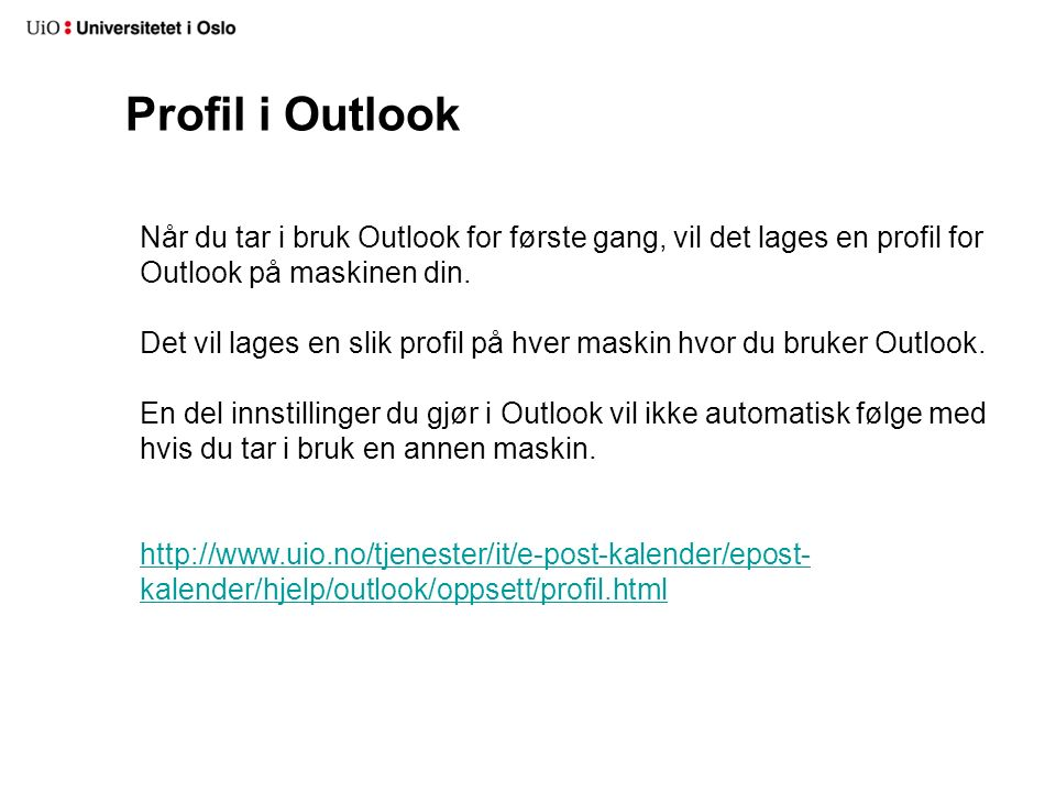 Profil i Outlook Når du tar i bruk Outlook for første gang, vil det lages en profil for Outlook på maskinen din.