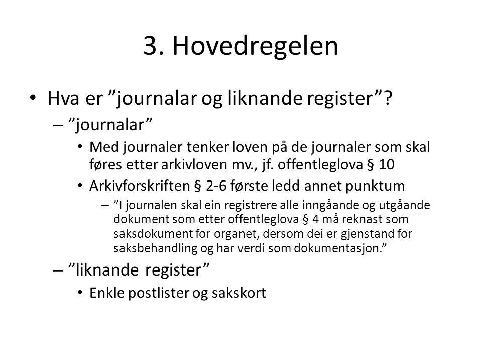 """3. Hovedregelen Hva er """"journalar og liknande register""""? – """"journalar"""" Med journaler tenker loven på de journaler som skal føres etter arkivloven mv.,"""
