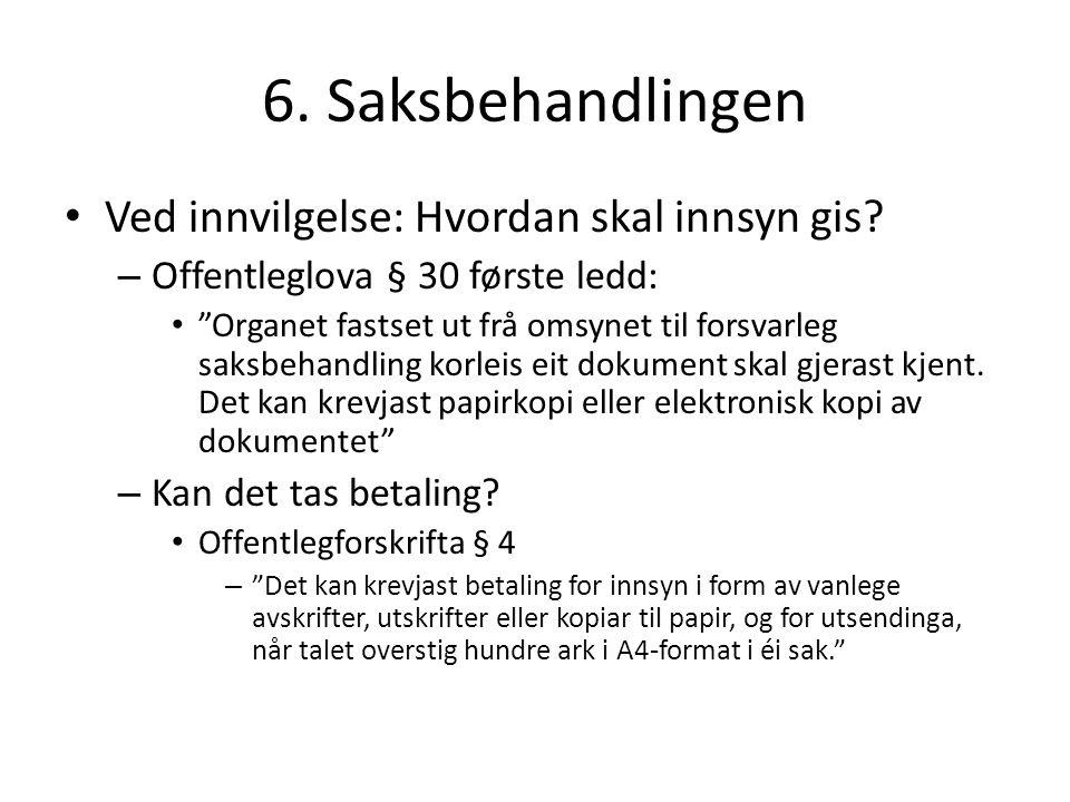 """6. Saksbehandlingen Ved innvilgelse: Hvordan skal innsyn gis? – Offentleglova § 30 første ledd: """"Organet fastset ut frå omsynet til forsvarleg saksbeh"""