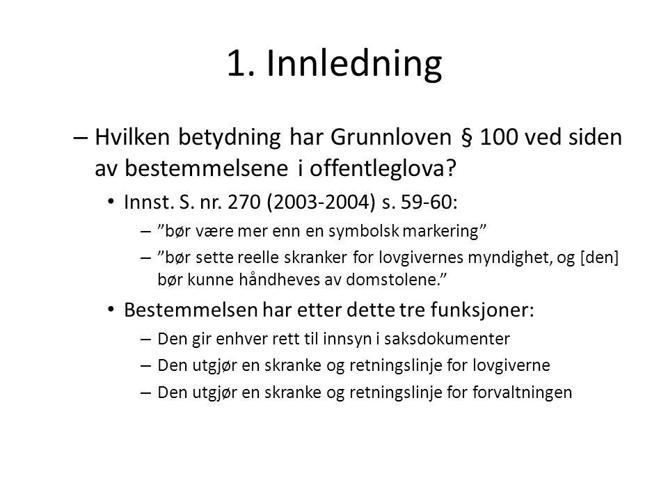 """1. Innledning – Hvilken betydning har Grunnloven § 100 ved siden av bestemmelsene i offentleglova? Innst. S. nr. 270 (2003-2004) s. 59-60: – """"bør være"""