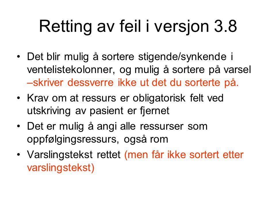 Retting av feil i versjon 3.8 Det blir mulig å sortere stigende/synkende i ventelistekolonner, og mulig å sortere på varsel –skriver dessverre ikke ut det du sorterte på.