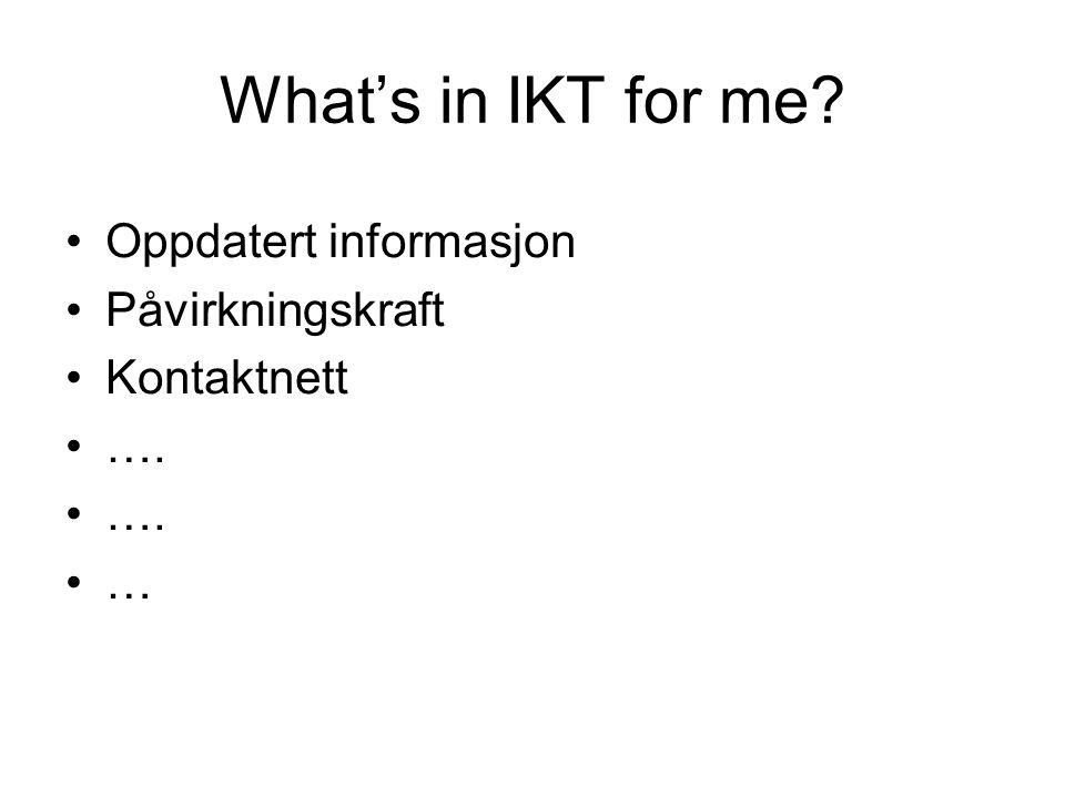 What's in IKT for me Oppdatert informasjon Påvirkningskraft Kontaktnett …. …
