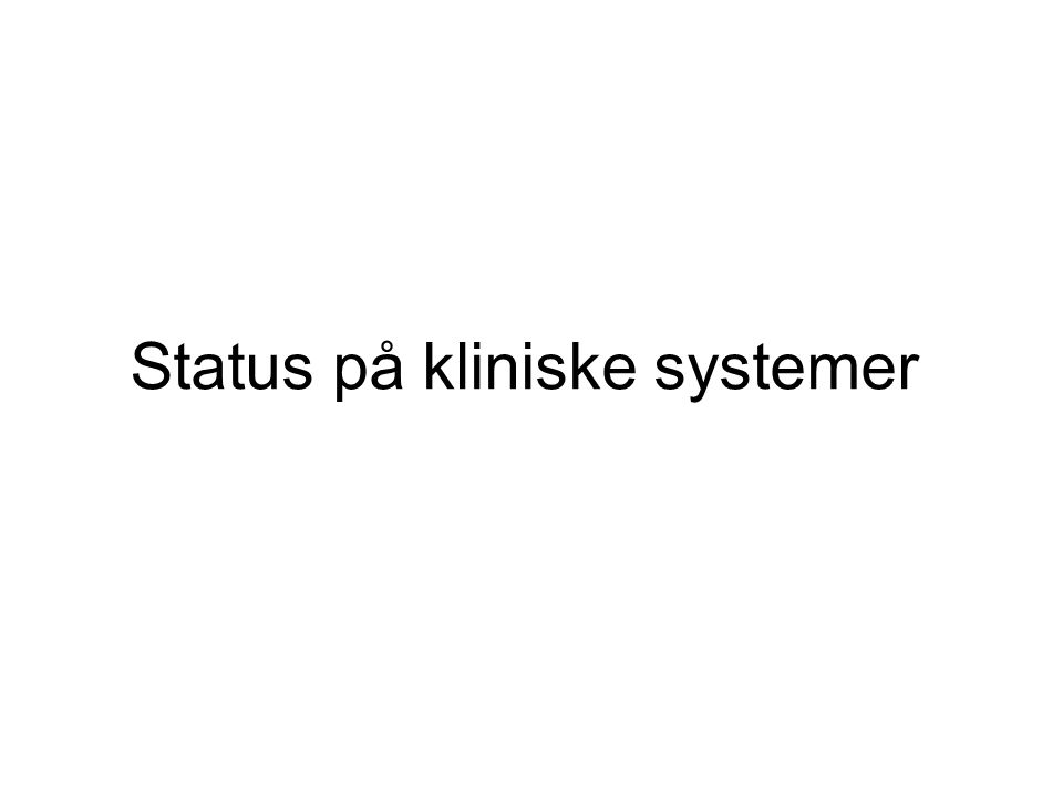 Status på kliniske systemer