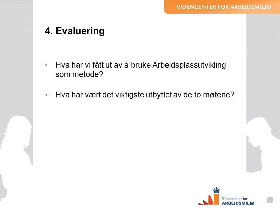 4. Evaluering Hva har vi fått ut av å bruke Arbeidsplassutvikling som metode.