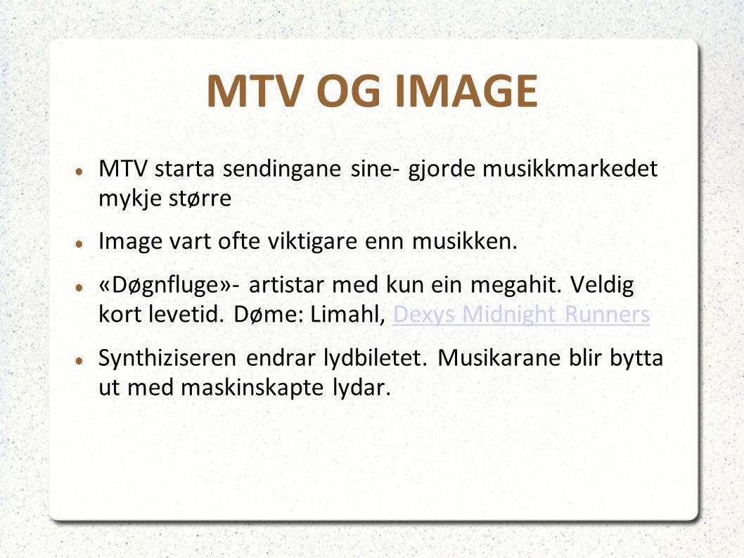 MTV OG IMAGE MTV starta sendingane sine- gjorde musikkmarkedet mykje større Image vart ofte viktigare enn musikken. «Døgnfluge»- artistar med kun ein