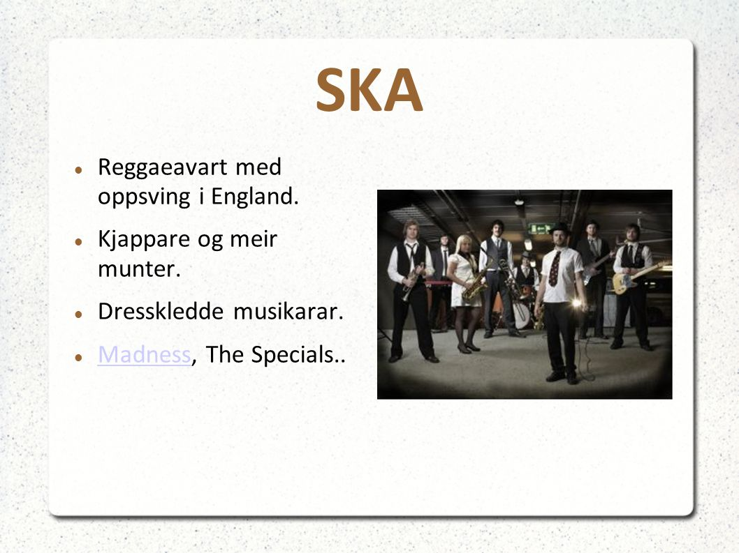 SKA Reggaeavart med oppsving i England. Kjappare og meir munter. Dresskledde musikarar. Madness, The Specials.. Madness