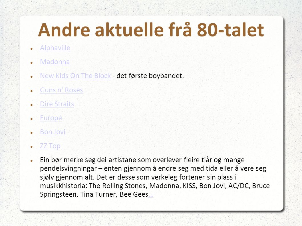 Andre aktuelle frå 80-talet Alphaville Madonna New Kids On The Block - det første boybandet. New Kids On The Block Guns n' Roses Dire Straits Europe B