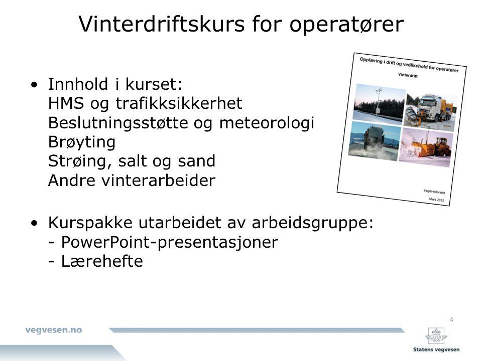 4 Vinterdriftskurs for operatører Innhold i kurset: HMS og trafikksikkerhet Beslutningsstøtte og meteorologi Brøyting Strøing, salt og sand Andre vint