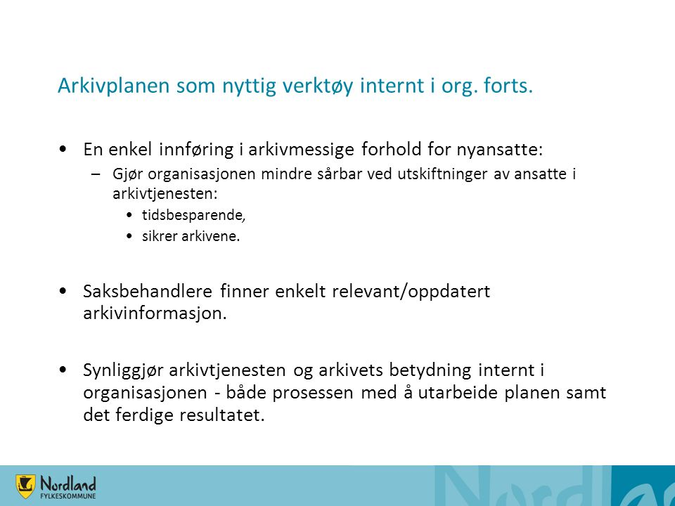 Arkivplanen som nyttig verktøy eksternt Bidrar til åpenhet i forvaltningen (offentleglova §1).
