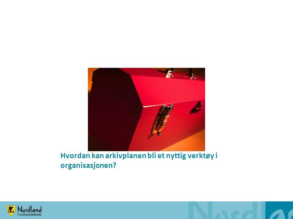 Hvordan kan arkivplanen bli et nyttig verktøy i organisasjonen