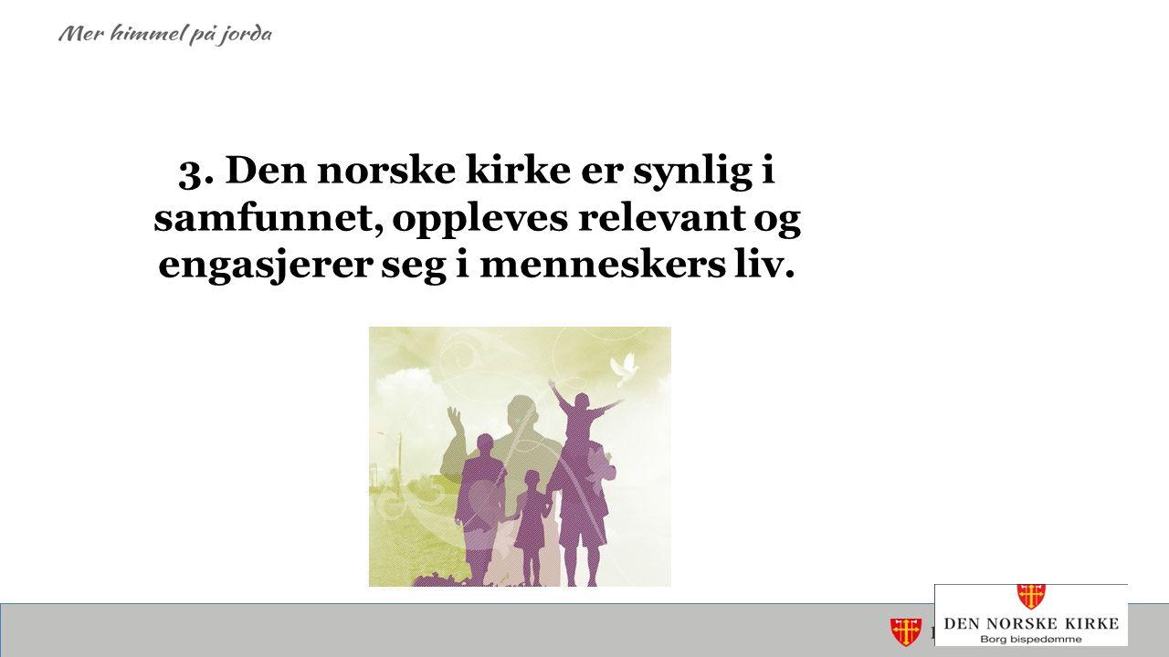 3. Den norske kirke er synlig i samfunnet, oppleves relevant og engasjerer seg i menneskers liv.