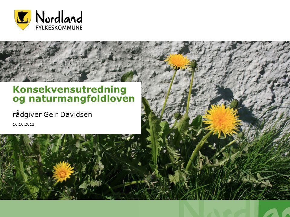 26.09.2016 s. 1 Konsekvensutredning og naturmangfoldloven rådgiver Geir Davidsen 16.10.2012