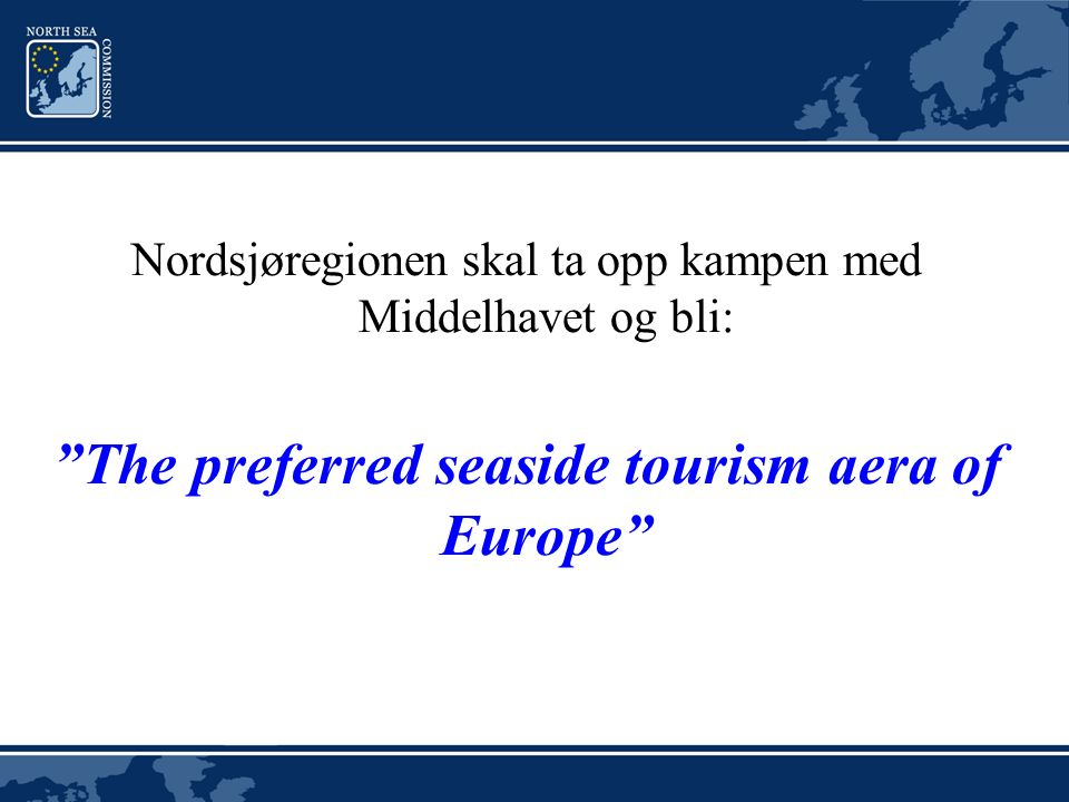Nordsjøregionen skal ta opp kampen med Middelhavet og bli: The preferred seaside tourism aera of Europe