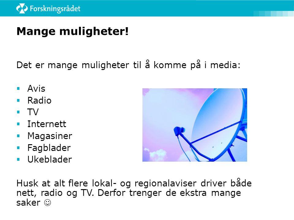 Mange muligheter! Det er mange muligheter til å komme på i media:  Avis  Radio  TV  Internett  Magasiner  Fagblader  Ukeblader Husk at alt fler