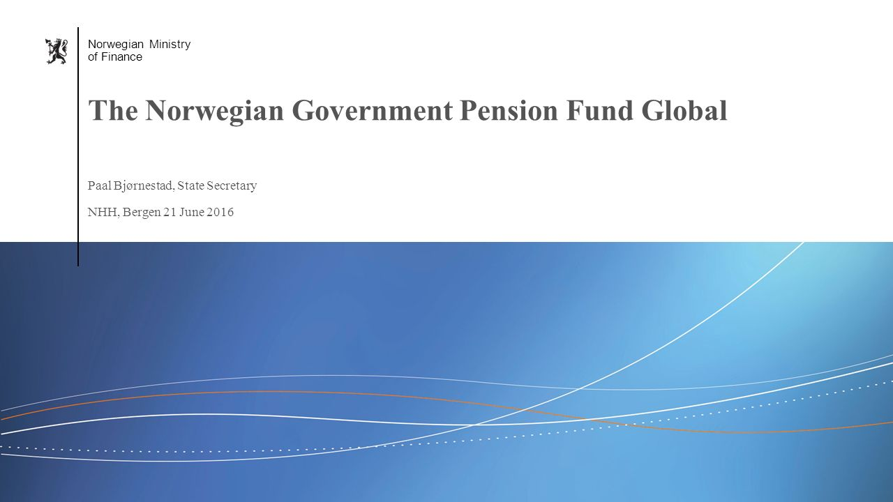 Norwegian Ministry of Finance Engelsk mal: Startside Norwegian Ministry of Finance Paal Bjørnestad, State Secretary NHH, Bergen 21 June 2016 The Norwegian Government Pension Fund Global