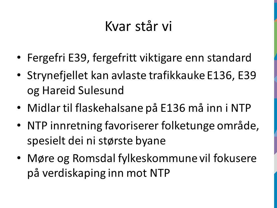 Kvar står vi Fergefri E39, fergefritt viktigare enn standard Strynefjellet kan avlaste trafikkauke E136, E39 og Hareid Sulesund Midlar til flaskehalsane på E136 må inn i NTP NTP innretning favoriserer folketunge område, spesielt dei ni største byane Møre og Romsdal fylkeskommune vil fokusere på verdiskaping inn mot NTP