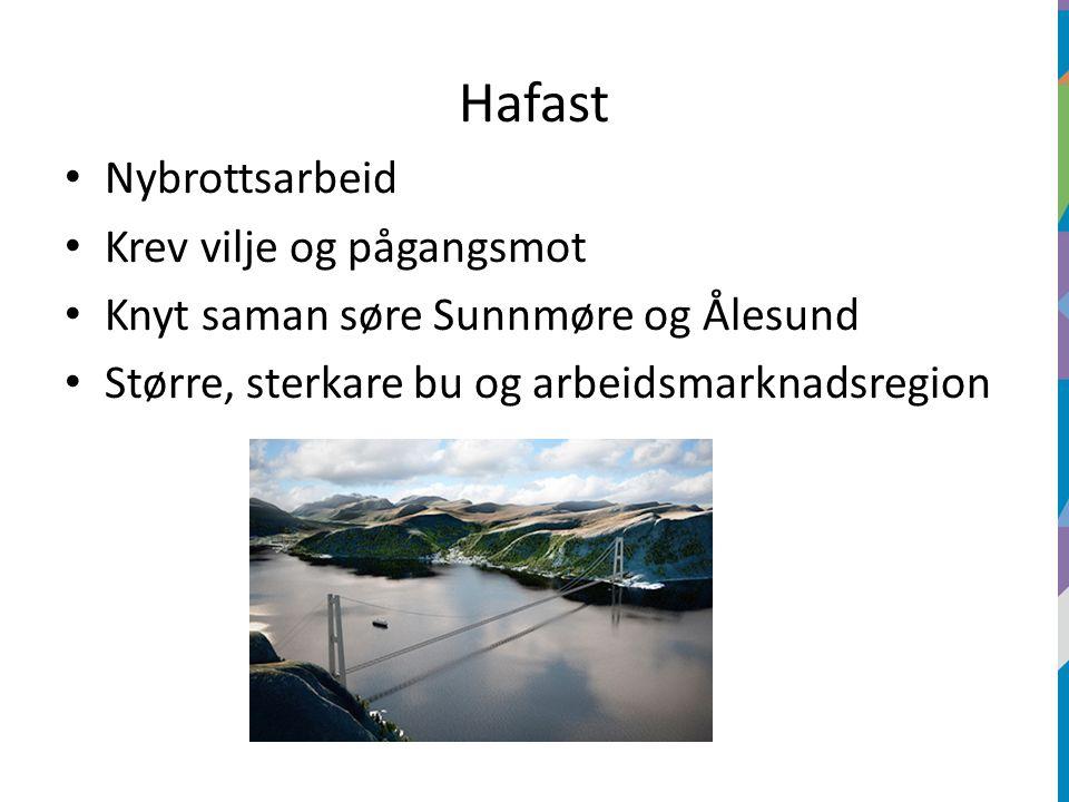 Hafast Nybrottsarbeid Krev vilje og pågangsmot Knyt saman søre Sunnmøre og Ålesund Større, sterkare bu og arbeidsmarknadsregion