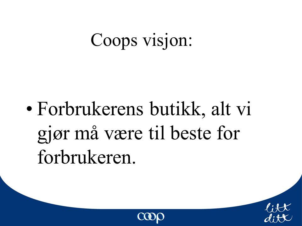 Coops visjon: Forbrukerens butikk, alt vi gjør må være til beste for forbrukeren.