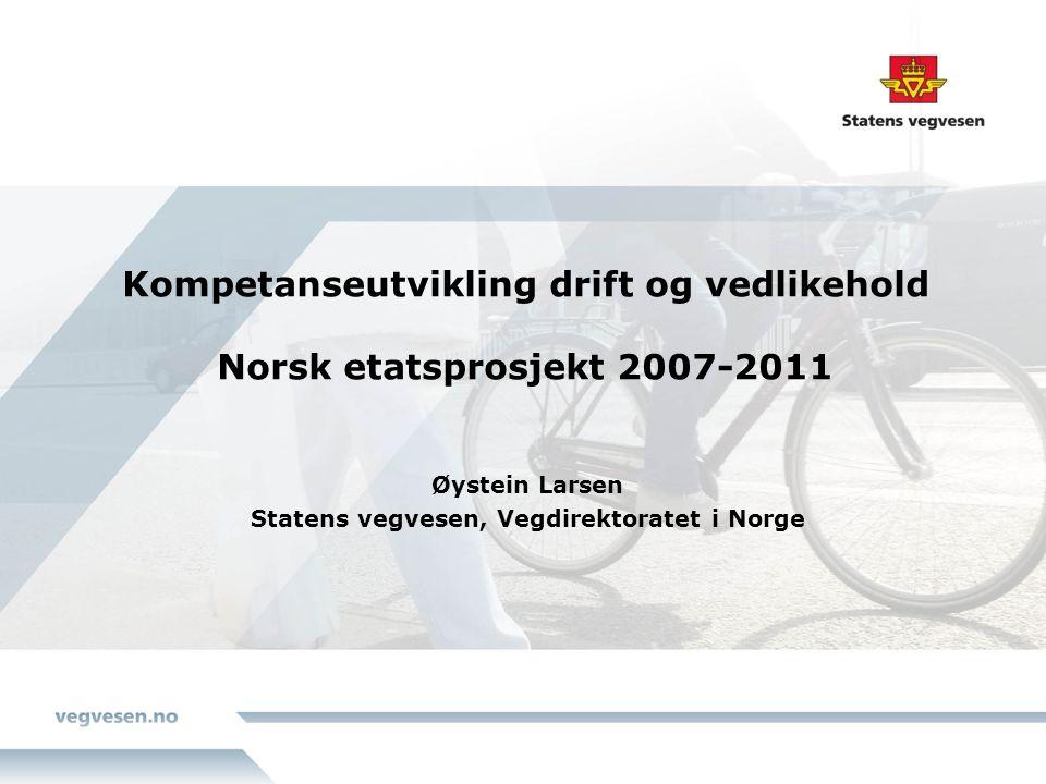 Kompetanseutvikling drift og vedlikehold Norsk etatsprosjekt 2007-2011 Øystein Larsen Statens vegvesen, Vegdirektoratet i Norge