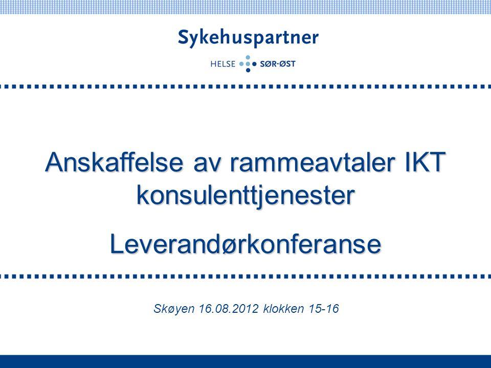 Anskaffelse av rammeavtaler IKT konsulenttjenester Leverandørkonferanse Skøyen 16.08.2012 klokken 15-16
